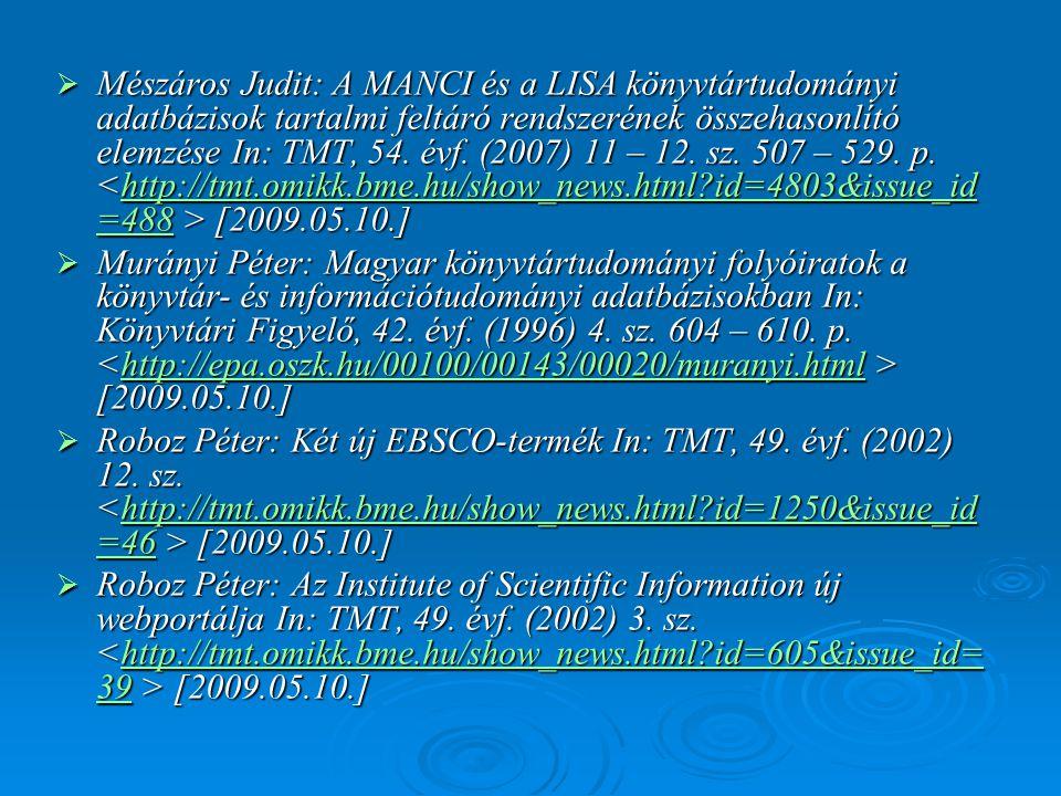 Mészáros Judit: A MANCI és a LISA könyvtártudományi adatbázisok tartalmi feltáró rendszerének összehasonlító elemzése In: TMT, 54. évf. (2007) 11 – 12. sz. 507 – 529. p. <http://tmt.omikk.bme.hu/show_news.html id=4803&issue_id=488 > [2009.05.10.]